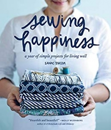 Sewing Happiness: A Year of Simple Projects for Living Well Photo